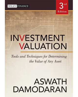 Investment Valuation, Tools and Techniques for Determining the Value of Any Asset